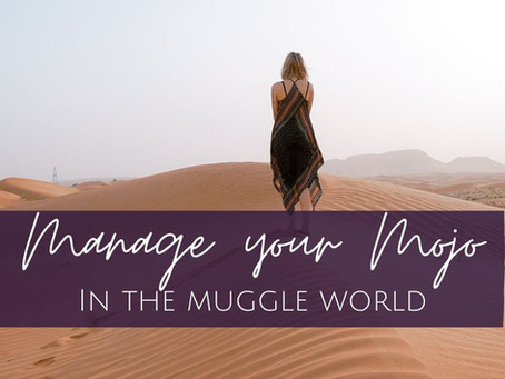How to Manage Your Mojo While Dealing with the Muggle World