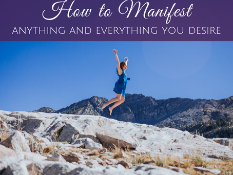How to Manifest Anything and Everything You Desire
