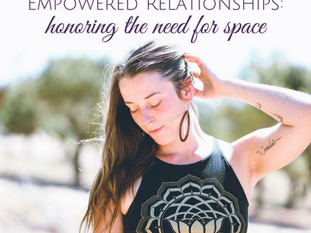 Empowered Relationships: Honoring the Need for Space in Relationships