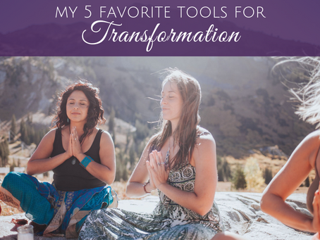My 5 Favorite Tools for Transformation and Healing