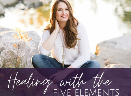 Healing with the 5 Elements to Embrace Your Wholeness