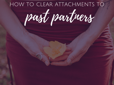 How to Clear Attachments to Past Partners and Lovers