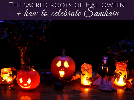 The Sacred Roots of Halloween and How to Celebrate Samhain