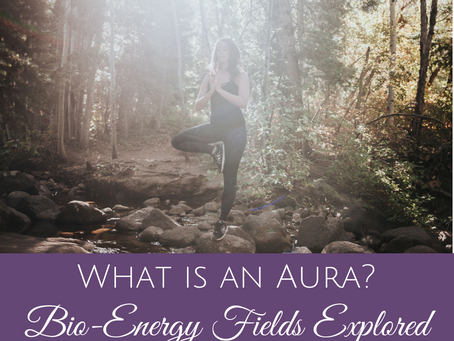 What is an Aura? Bio-Energy Fields Explained