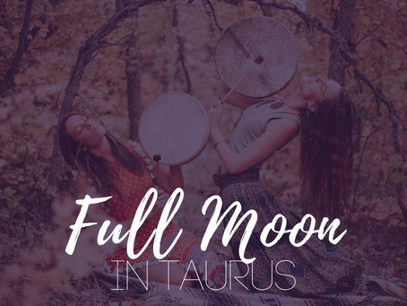 Full Moon in Taurus November 2019 - Invoking the Real
