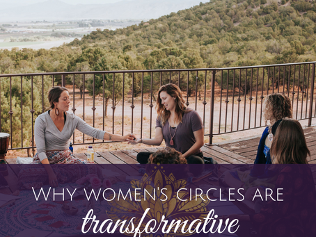 Why Women's Circles are Transformative