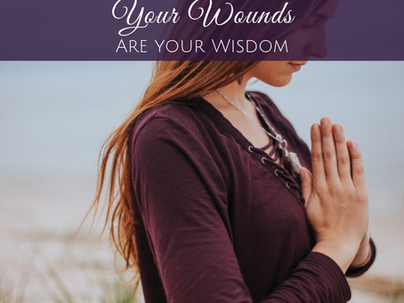 Your Wounds Are Your Wisdom