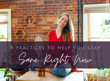 9 Practices to Help You Stay Sane Right Now {Podcast Episode 62}