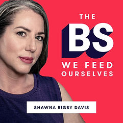 the-bs-we-feed-ourselves-shawna-bigby-da