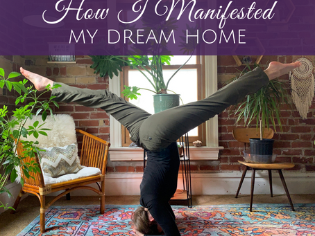 How I Manifested My Dream Home (and how you can manifest anything you desire too!)