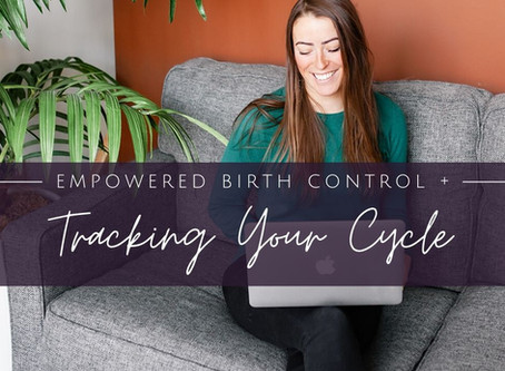 Empowered Birth Control and How to Track Your Cycle  {Podcast Episode 57}