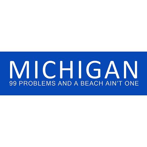 Michigan 99 Problem and a Beach Ain't One - Bumper Sticker
