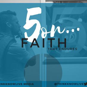 5 on Faith That Endures