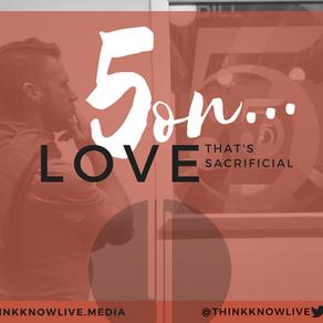 5 on Love That's Sacrificial