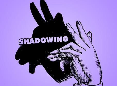 Shadowing Có Thực Sự Hiệu Quả?