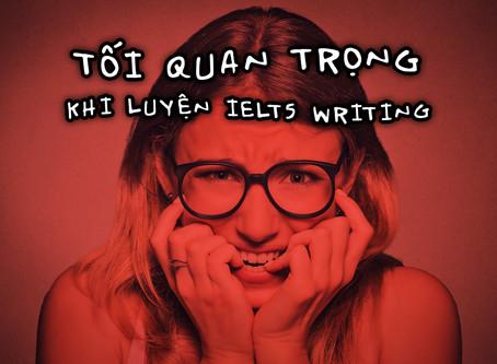 [IELTS Writing] Điều Quan Trọng Nhất Khi Tập IELTS Writing