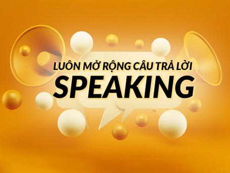 [IELTS TIPS] Luôn Mở Rộng Câu Trả Lời Speaking Part 1