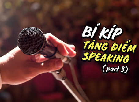 [IELTS TIPS] Tăng Điểm Speaking Part 3