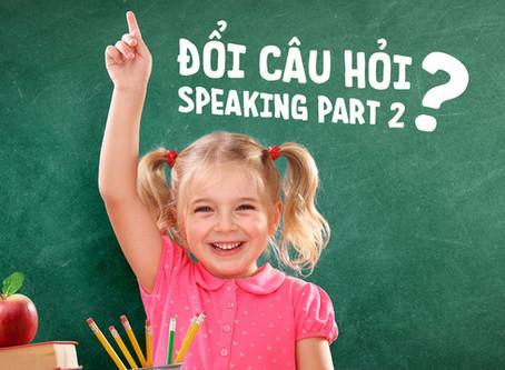 [IELTS Speaking] Đổi Câu Hỏi Speaking Part 2? Có Thể Hay Không?