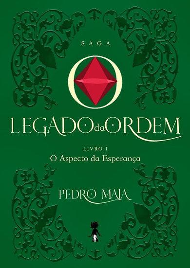 Saga O legado da Ordem - Livro I - O aspecto da esperança, Pedro Maia