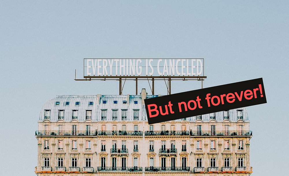 """Hotel with banner that reads """"Everything is cancelled"""" and text overlay that reads """"But not forever!"""""""