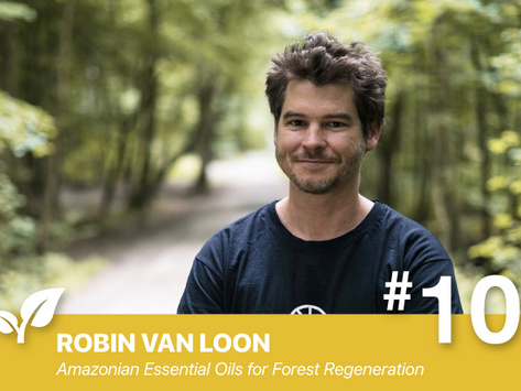 #10 Amazonian Essential Oils for Forest Regeneration By: Robin Van Loon