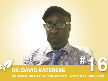 #16 State of African Natural Products Sector – Challenges & Opportunities By Dr. David Katerere
