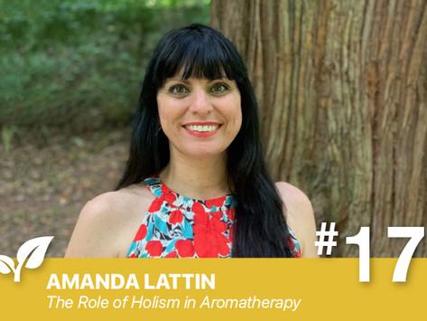 #17 The Role of Holism in Aromatherapy by Amanda Lattin