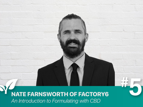 #5 An Introduction to Formulating with CBD By: Nate Farnsworth, President of Factory6