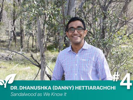 #4 Sandalwood as we Know it By: Dr. Dhanushka (Danny) Hettiarachchi