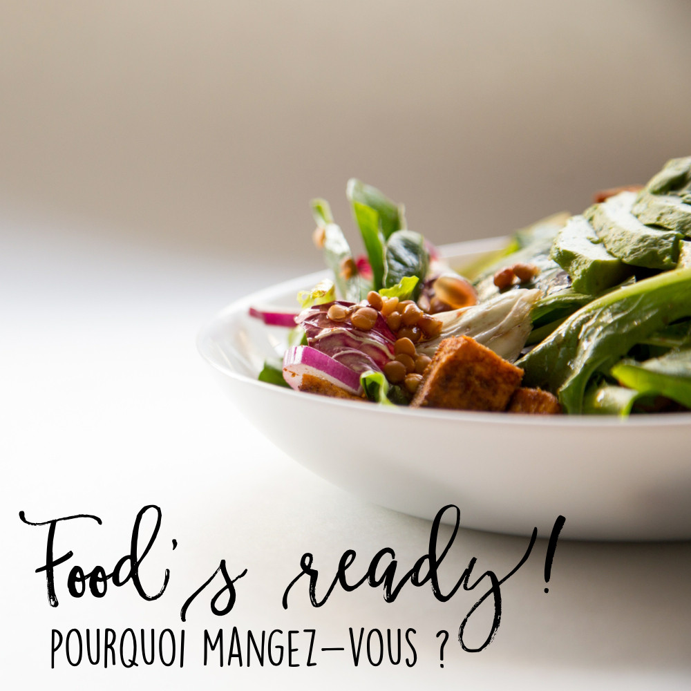 Do Not Forget To Kiss - Pourquoi mangez-vous ? - Food's ready - Food Therapy, nutrition, conseil, tips, émotionnel, nourriture, impact, conscience