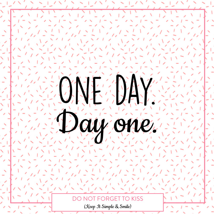 Do Not Forget To Kiss - Positive Vibes #46 - One Day. Day One - Mantra, Energy, Quote, Philosophy, Resolution, New Year, 2018
