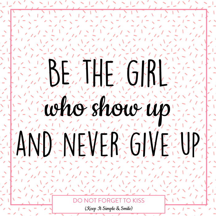 Do Not Forget To Kiss - Positive Vibes - Be the Girl who show up and never give up - Mantra, quote, energy, philosophy, confidence, self-confidence, mind, happy