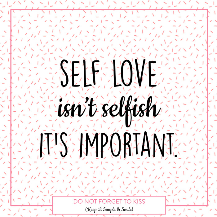Do Not Forget To Kiss - Positive Vibes - Self love isn't selfish it's important - Mantra, quote, energy, philosophy, confidence, self-confidence, mind, happy