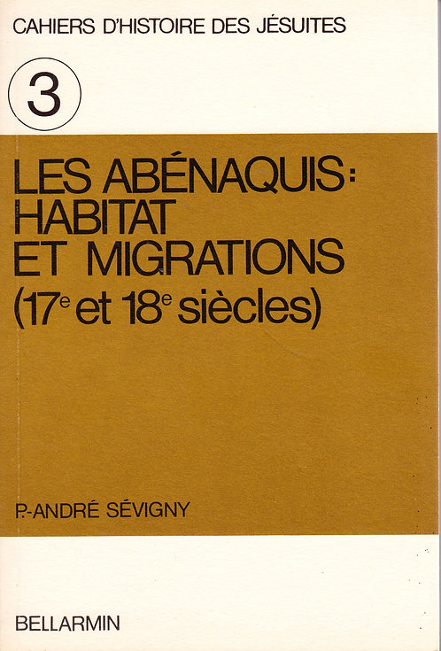 Les Abénaquis : habitat et migrations, 17e et 18e siècles par P.-André Sévigny.
