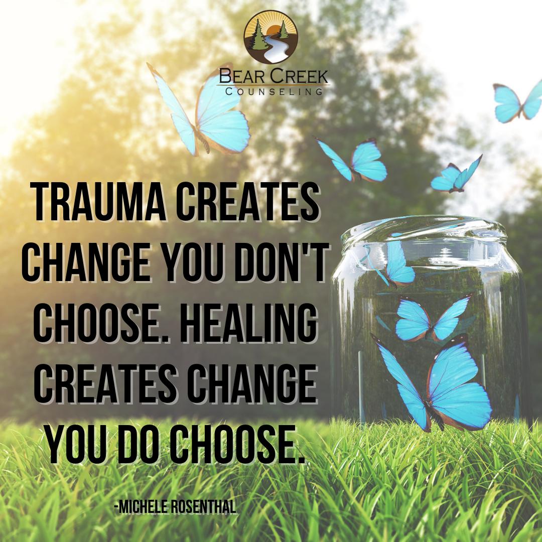 Trauma creates change you don't choose.