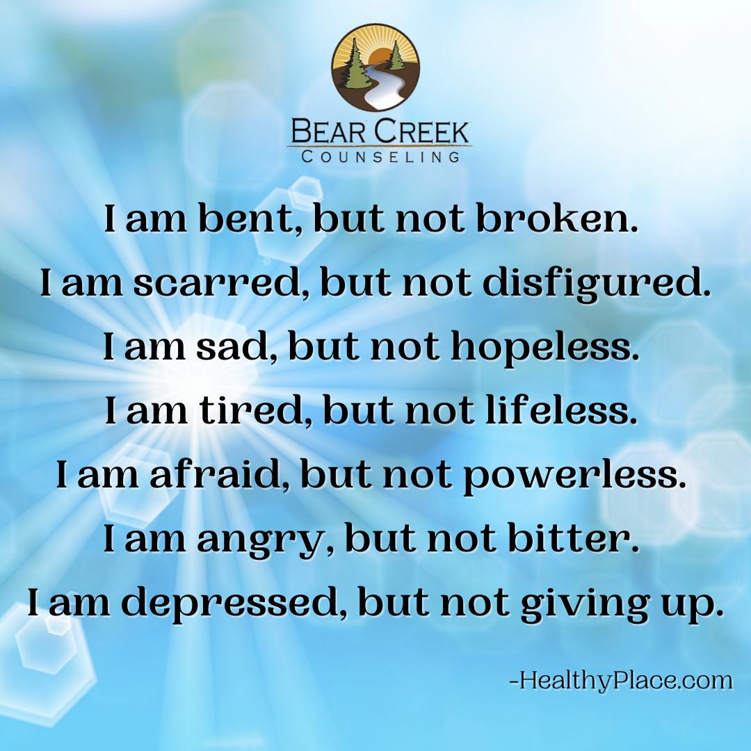 I am bent, but not broken. I am scarred,