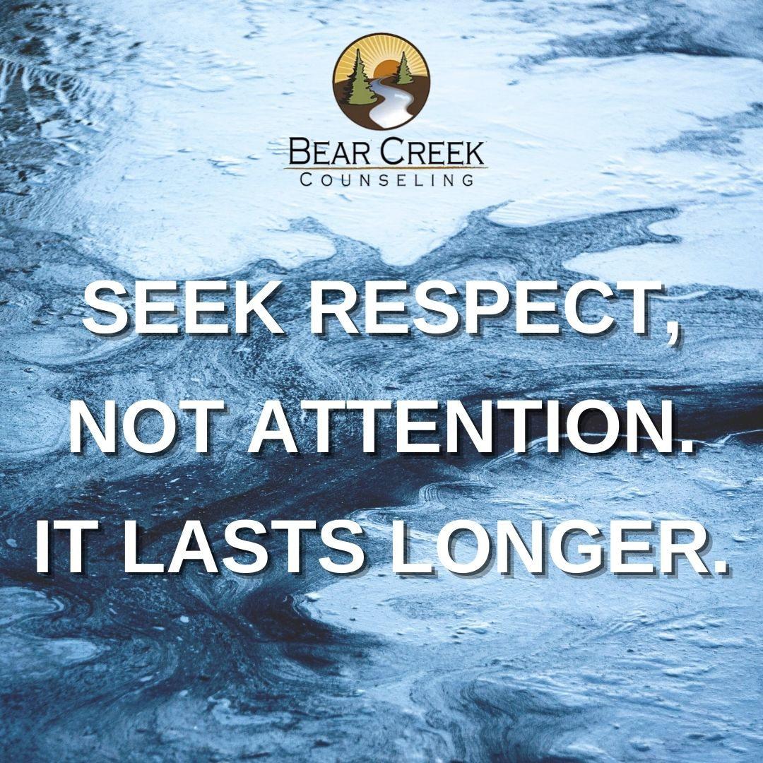 seek respect, not attention. it lasts lo
