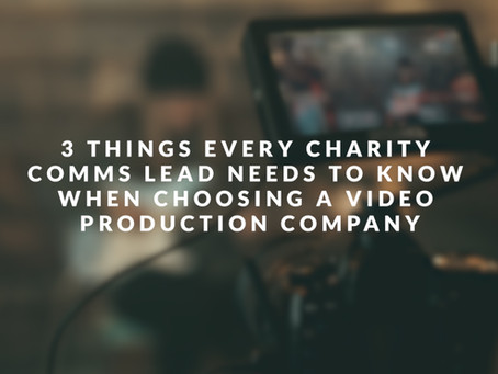 3 Things Every Charity Comms Lead Needs to Know When Choosing a Video Production Company