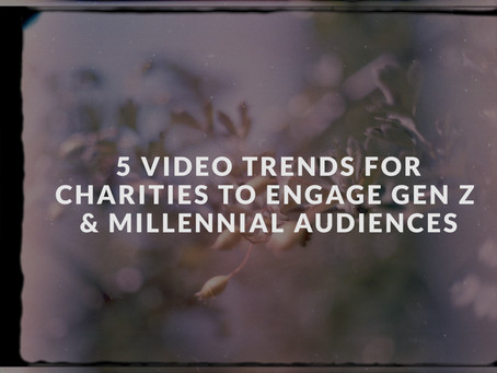 5 Video Trends for Charities to Engage Gen Z and Millennial Audiences