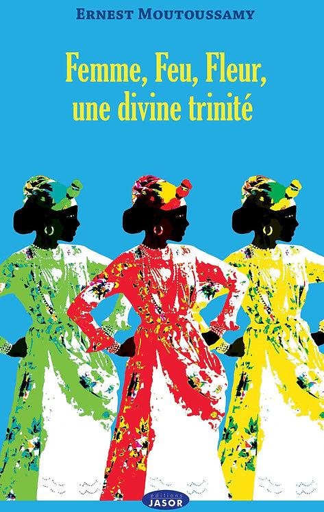 Femme, feu, fleur, une divinité trinité
