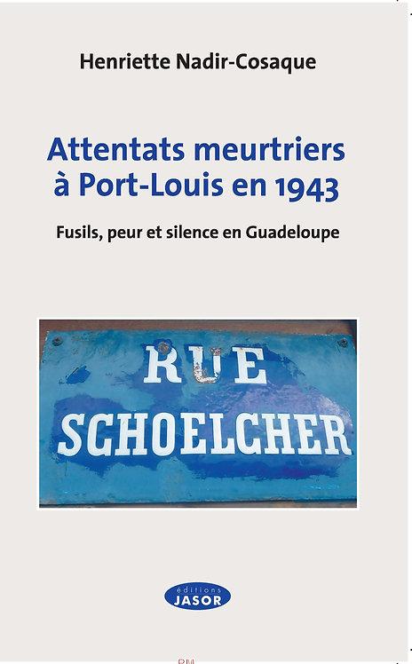 Attentats meutriers à Port-louis en 1943 Fusils, peur et silence en Guadeloupe.