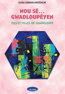 Nou sé Gwadloupéyen... Fils et filles de Guadeloupe