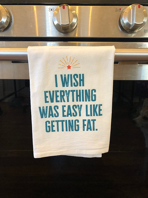 I Wish Everything Was Easy Like Getting FatTea Towel