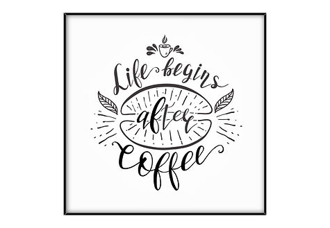 4x4 COFFEE print-LIFE BEGINS AFTER COFFE