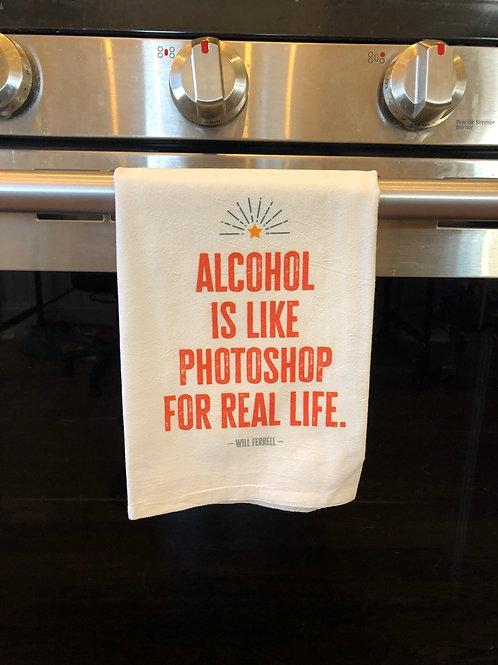 Alcohol is Like Photoshop for Real Life Tea Towel