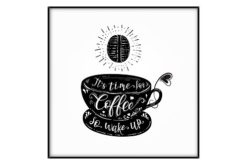 It's Time for Coffee So Wake Up