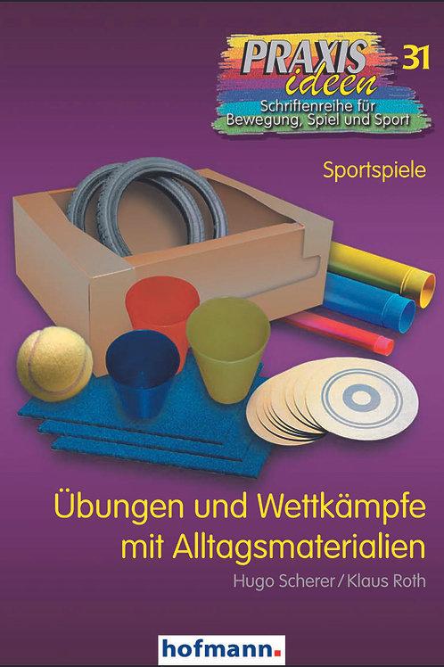 Praxisideen Band 31:Übungen und Wettkämpfe mit Alltagsmaterialien (Scherer/Roth)