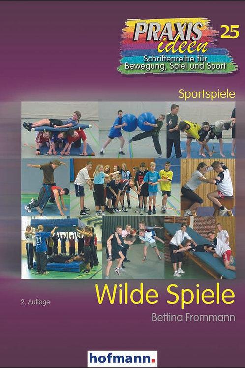 Praxisideen Band 25: Wilde Spiele (B. Frommann)