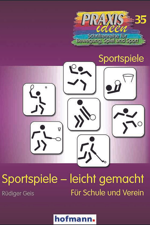 Praxisideen Band 35: Sportspiele - leicht gemacht (R. Geis)